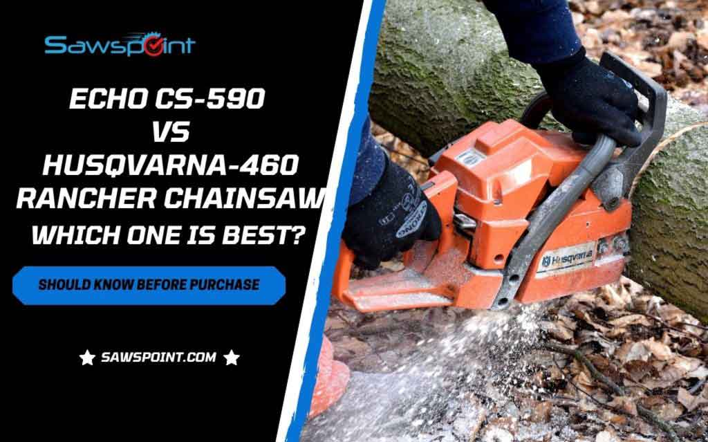 Echo Cs 590 Vs Husqvarna 460