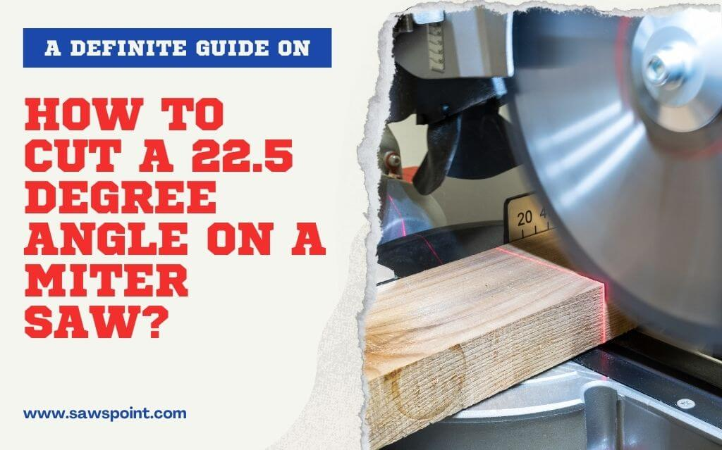 How to Cut A 22.5 Degree Angle on A Miter Saw